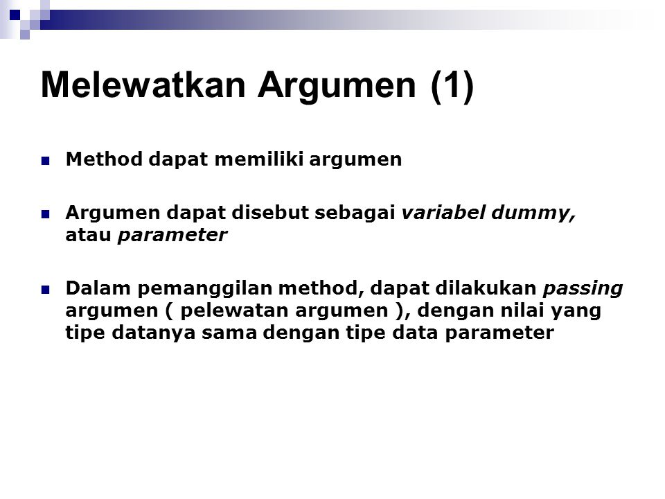 Melewatkan Argumen (1) Method dapat memiliki argumen