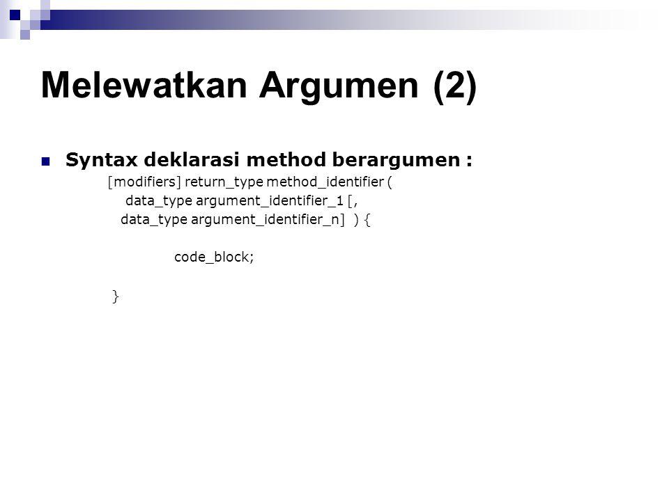 Melewatkan Argumen (2) Syntax deklarasi method berargumen :