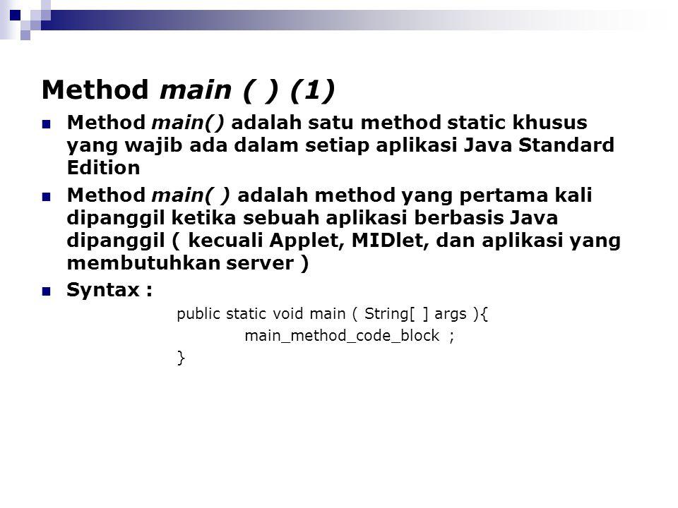 Method main ( ) (1) Method main() adalah satu method static khusus yang wajib ada dalam setiap aplikasi Java Standard Edition.
