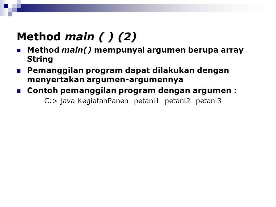 Method main ( ) (2) Method main() mempunyai argumen berupa array String. Pemanggilan program dapat dilakukan dengan menyertakan argumen-argumennya.