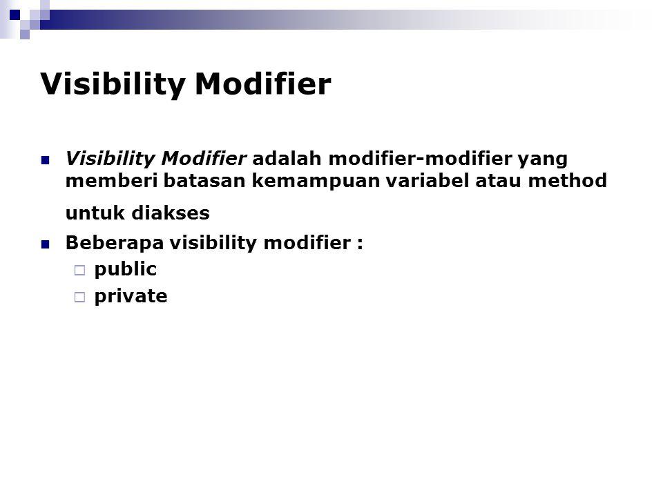 Visibility Modifier Visibility Modifier adalah modifier-modifier yang memberi batasan kemampuan variabel atau method untuk diakses.