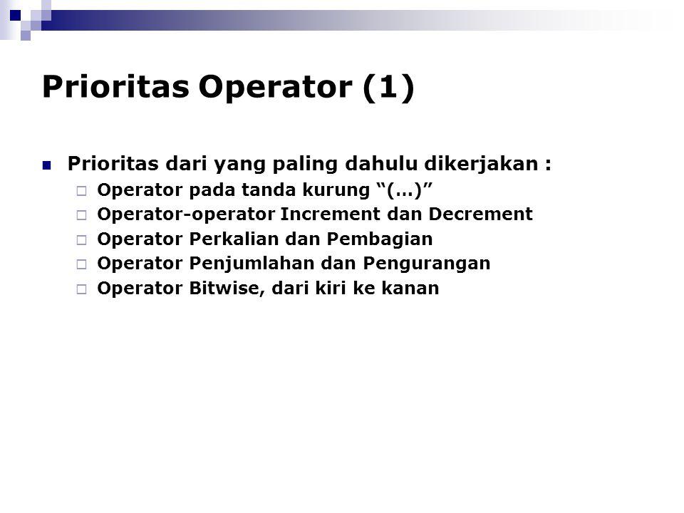 Prioritas Operator (1) Prioritas dari yang paling dahulu dikerjakan :