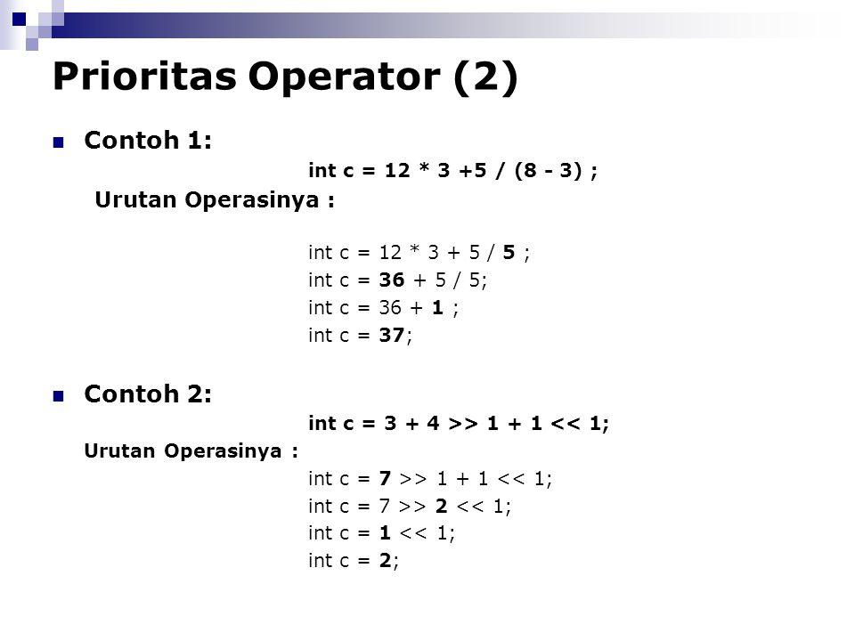 Prioritas Operator (2) Contoh 1: Contoh 2: Urutan Operasinya :