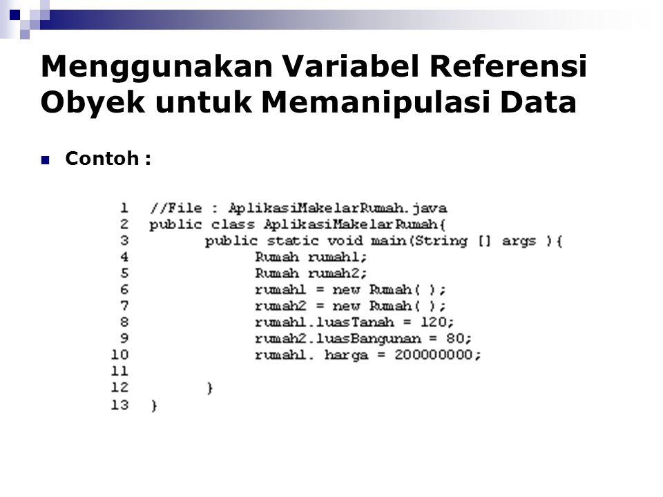 Menggunakan Variabel Referensi Obyek untuk Memanipulasi Data