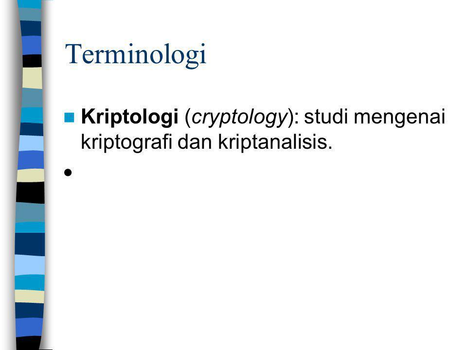 Terminologi Kriptologi (cryptology): studi mengenai kriptografi dan kriptanalisis. ·