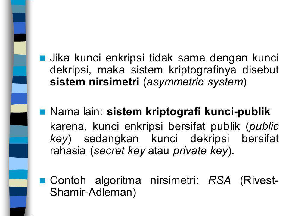 Jika kunci enkripsi tidak sama dengan kunci dekripsi, maka sistem kriptografinya disebut sistem nirsimetri (asymmetric system)