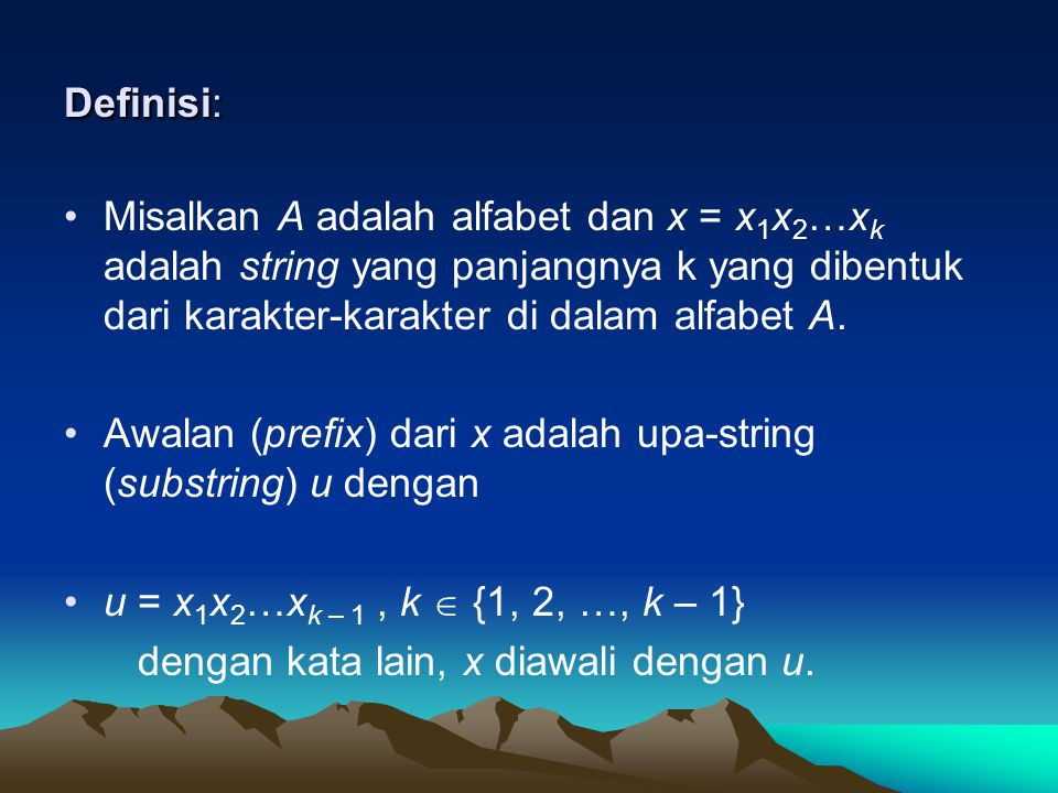 Definisi: Misalkan A adalah alfabet dan x = x1x2…xk adalah string yang panjangnya k yang dibentuk dari karakter-karakter di dalam alfabet A.