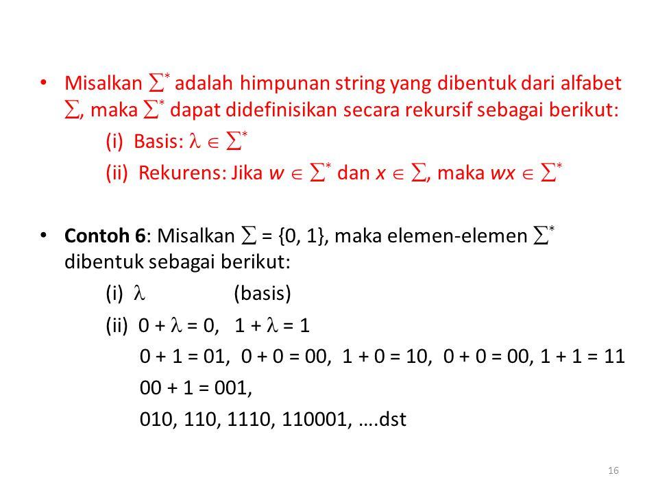 Misalkan * adalah himpunan string yang dibentuk dari alfabet , maka * dapat didefinisikan secara rekursif sebagai berikut: