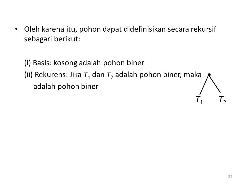 Oleh karena itu, pohon dapat didefinisikan secara rekursif sebagari berikut: