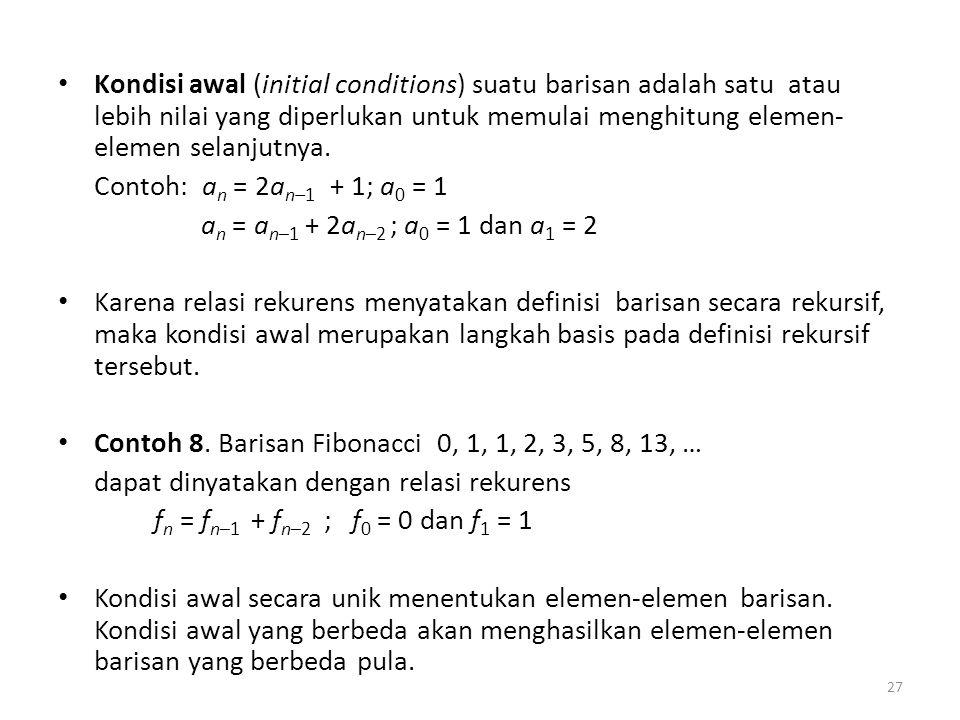 Kondisi awal (initial conditions) suatu barisan adalah satu atau lebih nilai yang diperlukan untuk memulai menghitung elemen-elemen selanjutnya.