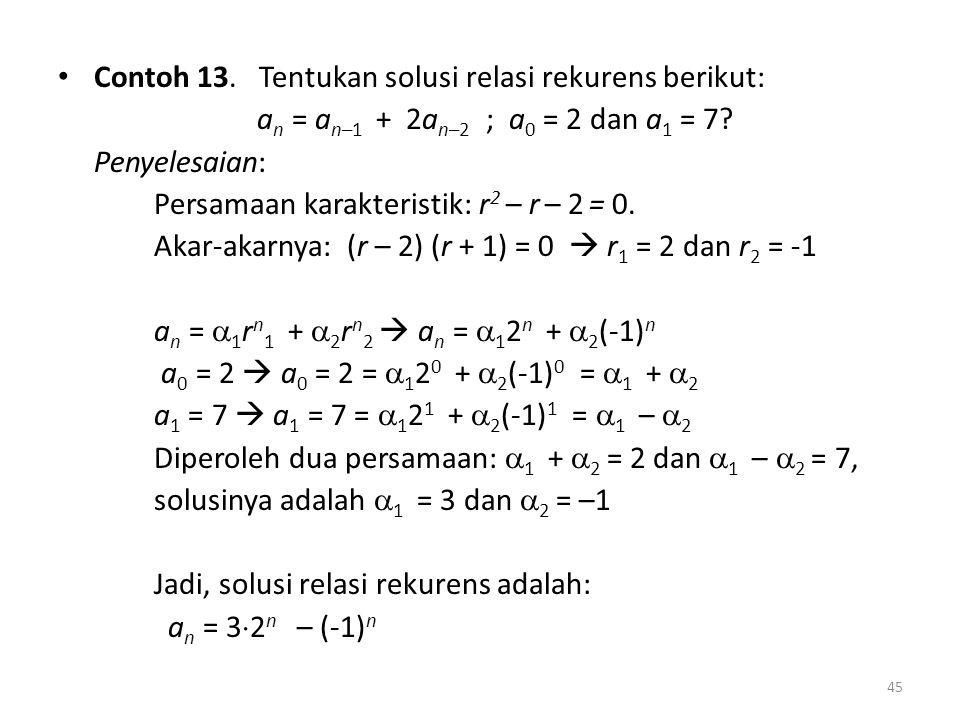 Contoh 13. Tentukan solusi relasi rekurens berikut: