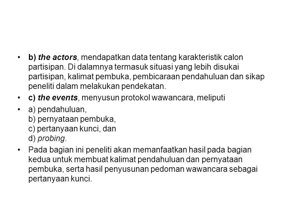 b) the actors, mendapatkan data tentang karakteristik calon partisipan