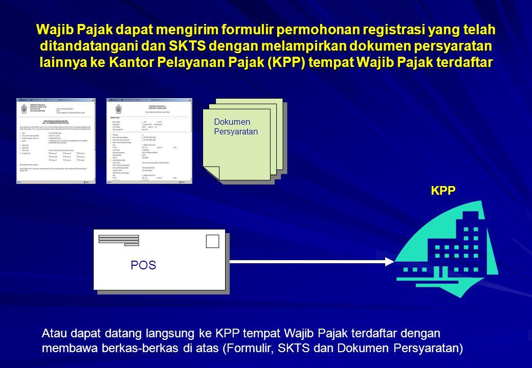 Wajib Pajak dapat mengirim formulir permohonan registrasi yang telah ditandatangani dan SKTS dengan melampirkan dokumen persyaratan lainnya ke Kantor Pelayanan Pajak (KPP) tempat Wajib Pajak terdaftar