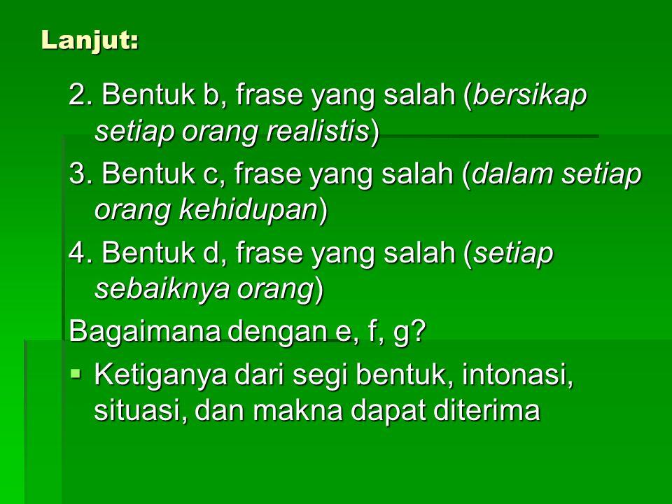 2. Bentuk b, frase yang salah (bersikap setiap orang realistis)