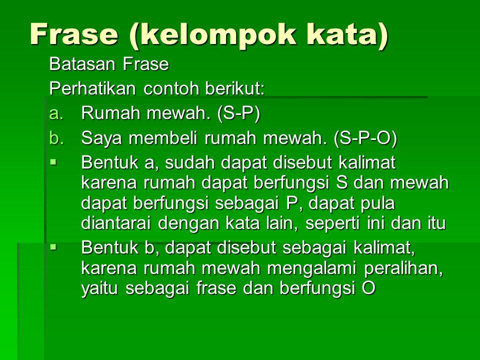 Frase (kelompok kata) Batasan Frase Perhatikan contoh berikut: