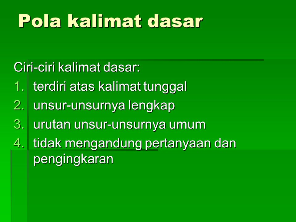 Pola kalimat dasar Ciri-ciri kalimat dasar: