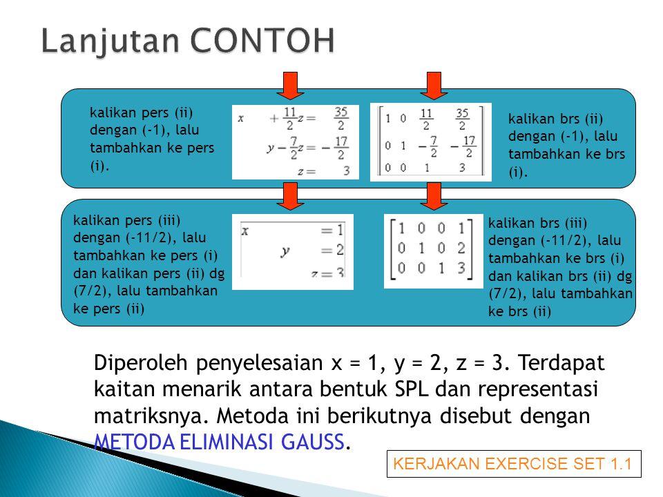 Lanjutan CONTOH Diperoleh penyelesaian x = 1, y = 2, z = 3. Terdapat