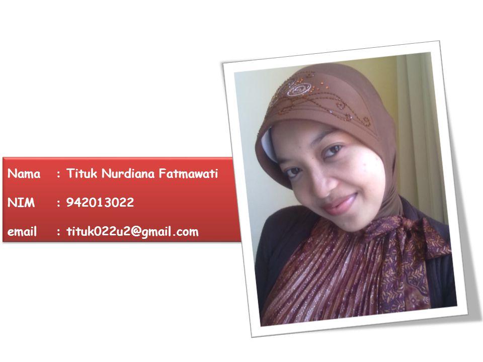 Nama. : Tituk Nurdiana Fatmawati NIM. : 942013022 email