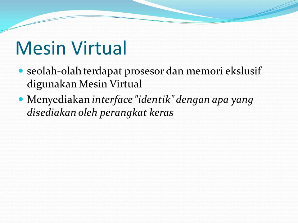 Mesin Virtual seolah-olah terdapat prosesor dan memori ekslusif digunakan Mesin Virtual.