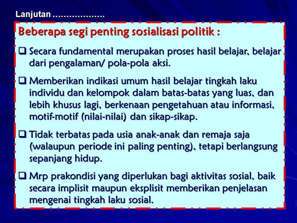Beberapa segi penting sosialisasi politik :