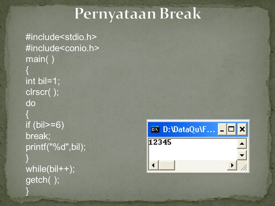 Pernyataan Break #include<stdio.h> #include<conio.h>