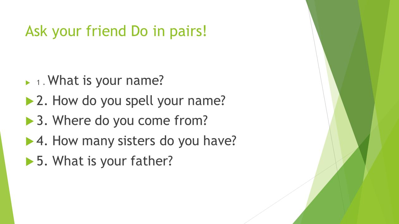 Ask your friend Do in pairs!
