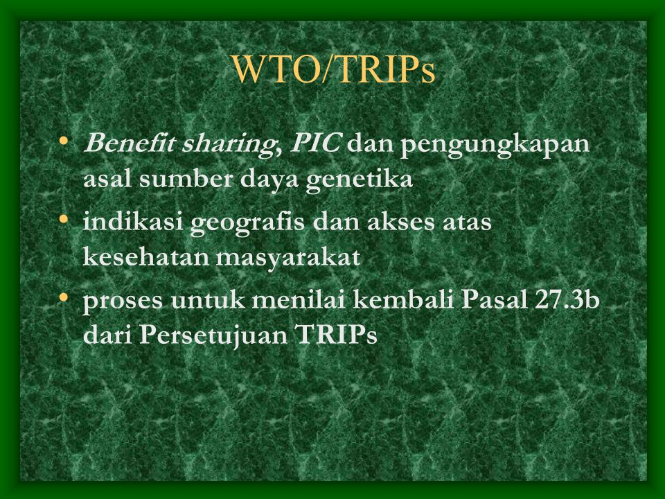 WTO/TRIPs Benefit sharing, PIC dan pengungkapan asal sumber daya genetika. indikasi geografis dan akses atas kesehatan masyarakat.
