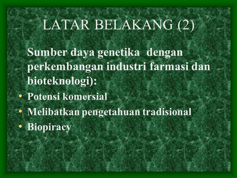LATAR BELAKANG (2) Sumber daya genetika dengan perkembangan industri farmasi dan bioteknologi): Potensi komersial.