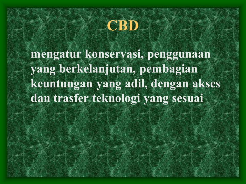 CBD mengatur konservasi, penggunaan yang berkelanjutan, pembagian keuntungan yang adil, dengan akses dan trasfer teknologi yang sesuai.