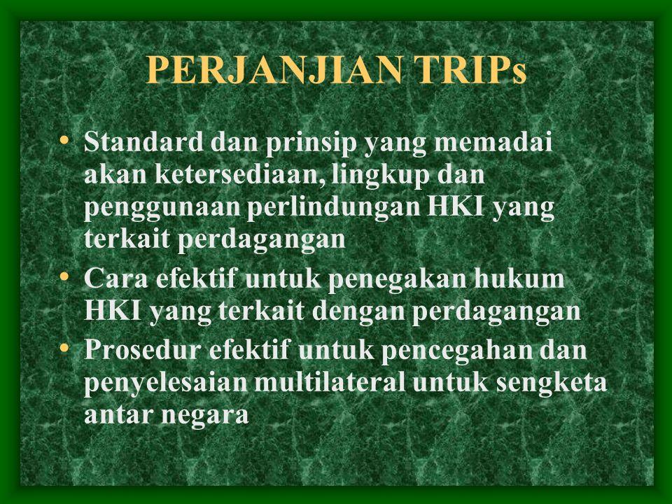 PERJANJIAN TRIPs Standard dan prinsip yang memadai akan ketersediaan, lingkup dan penggunaan perlindungan HKI yang terkait perdagangan.