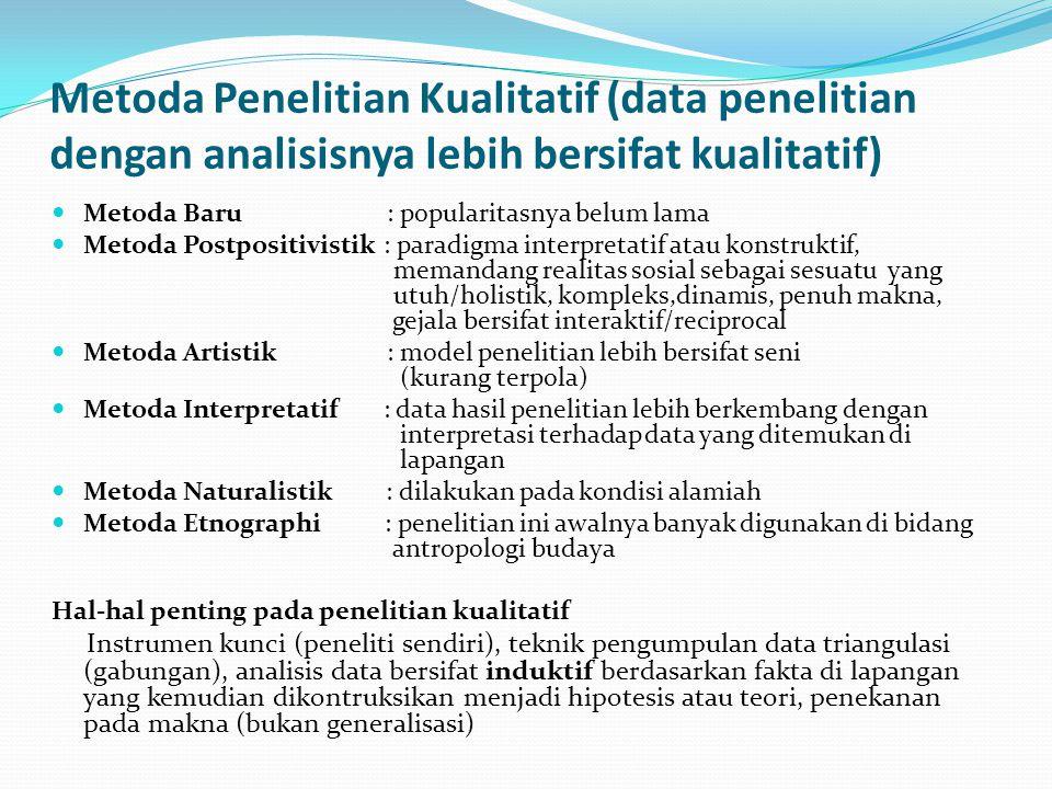 Metoda Penelitian Kualitatif (data penelitian dengan analisisnya lebih bersifat kualitatif)