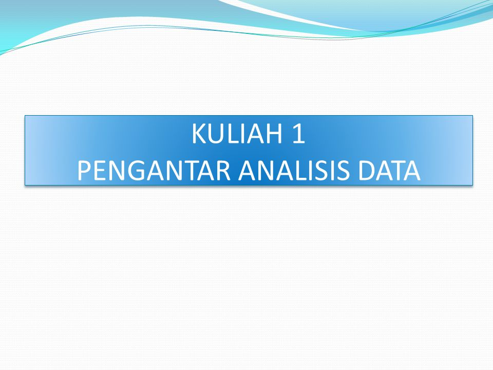 KULIAH 1 PENGANTAR ANALISIS DATA