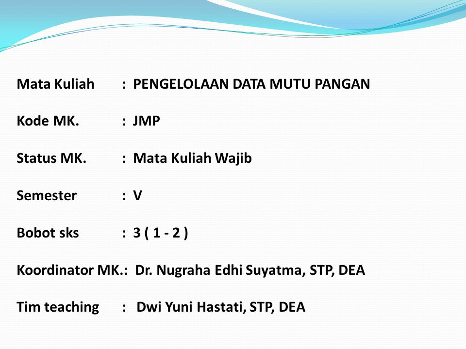 Mata Kuliah. : PENGELOLAAN DATA MUTU PANGAN Kode MK. : JMP Status MK