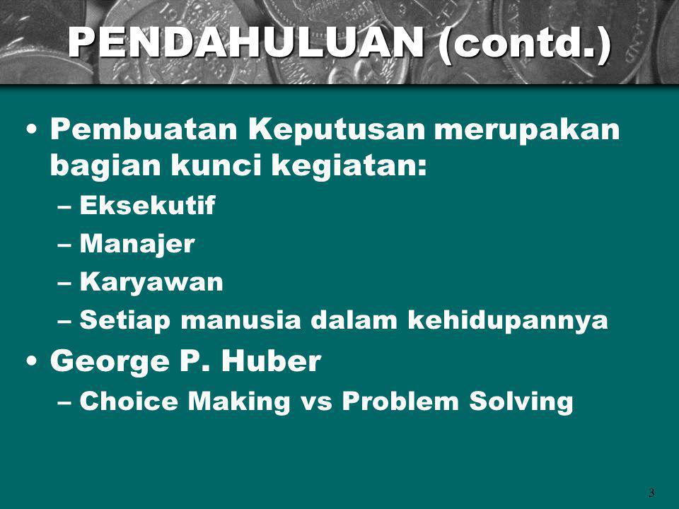 PENDAHULUAN (contd.) Pembuatan Keputusan merupakan bagian kunci kegiatan: Eksekutif. Manajer. Karyawan.