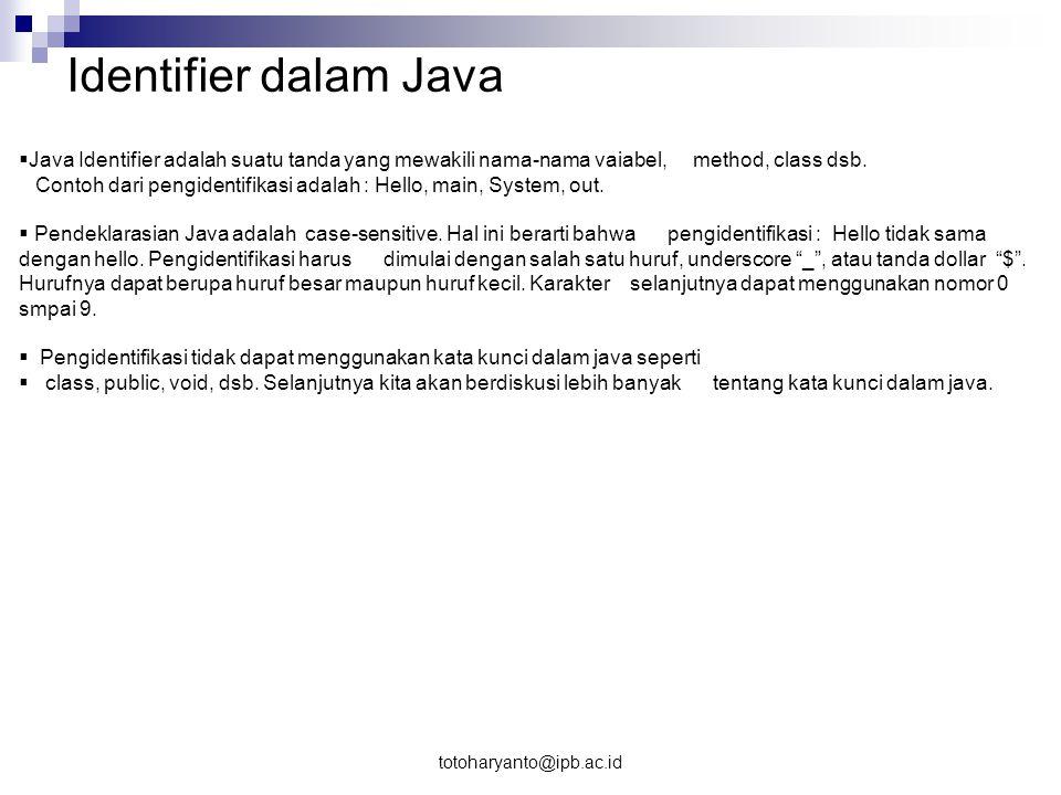 Identifier dalam Java Java Identifier adalah suatu tanda yang mewakili nama-nama vaiabel, method, class dsb.
