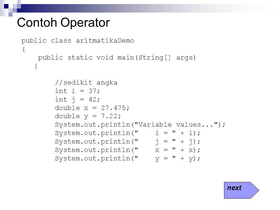 Contoh Operator public class aritmatikaDemo {