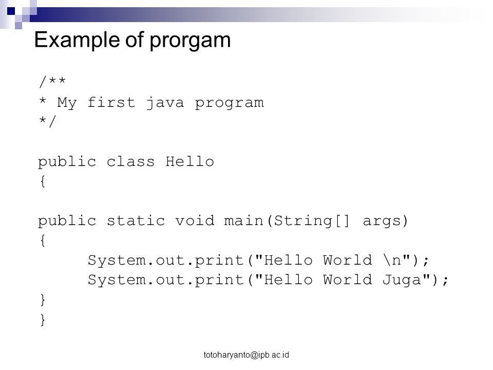 Example of prorgam /** * My first java program */ public class Hello {