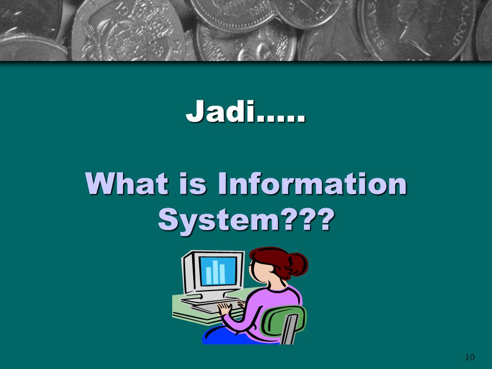 Jadi….. What is Information System
