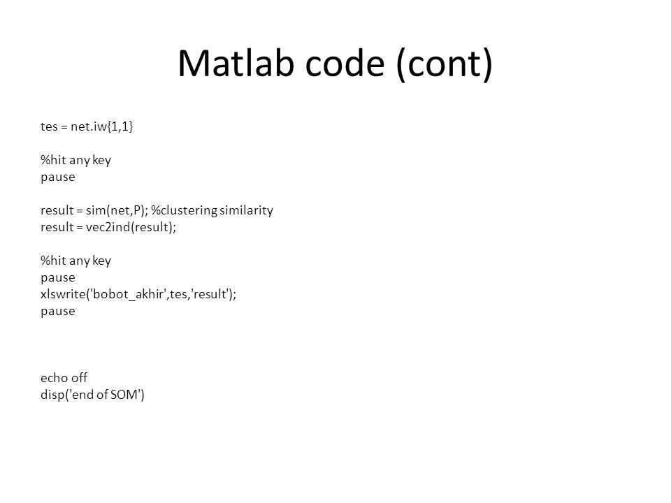 Matlab code (cont) tes = net.iw{1,1} %hit any key pause