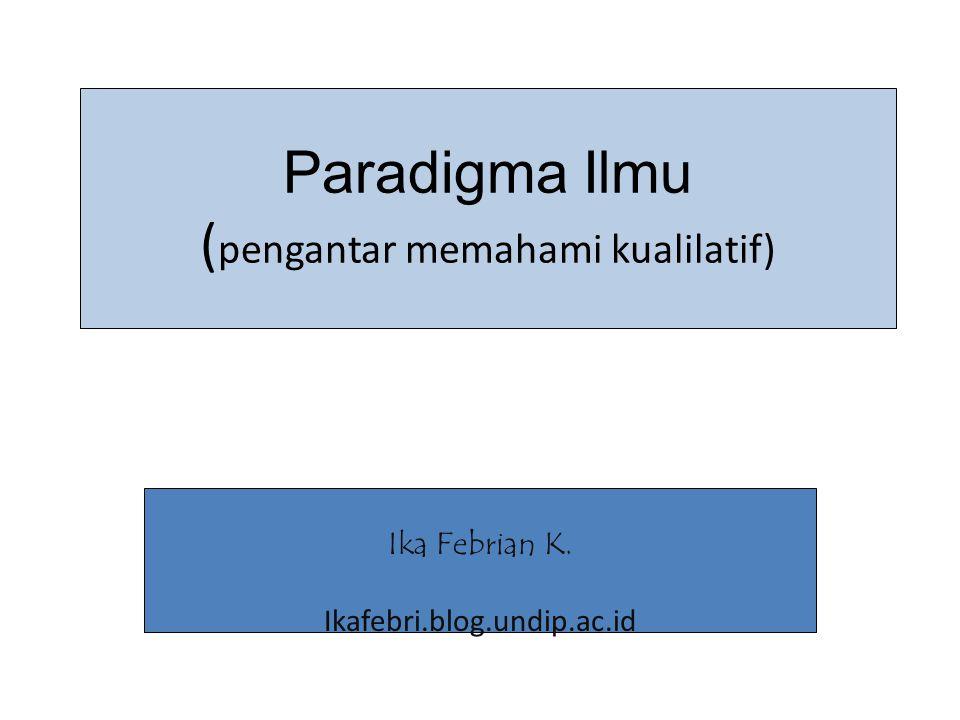 Paradigma Ilmu (pengantar memahami kualilatif)