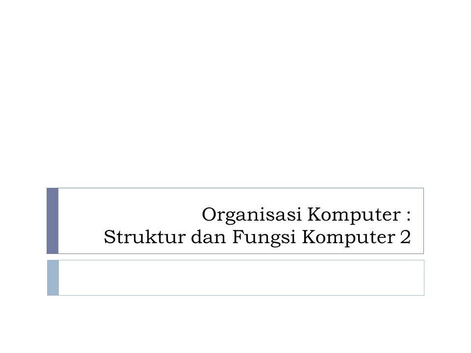 Organisasi Komputer : Struktur dan Fungsi Komputer 2