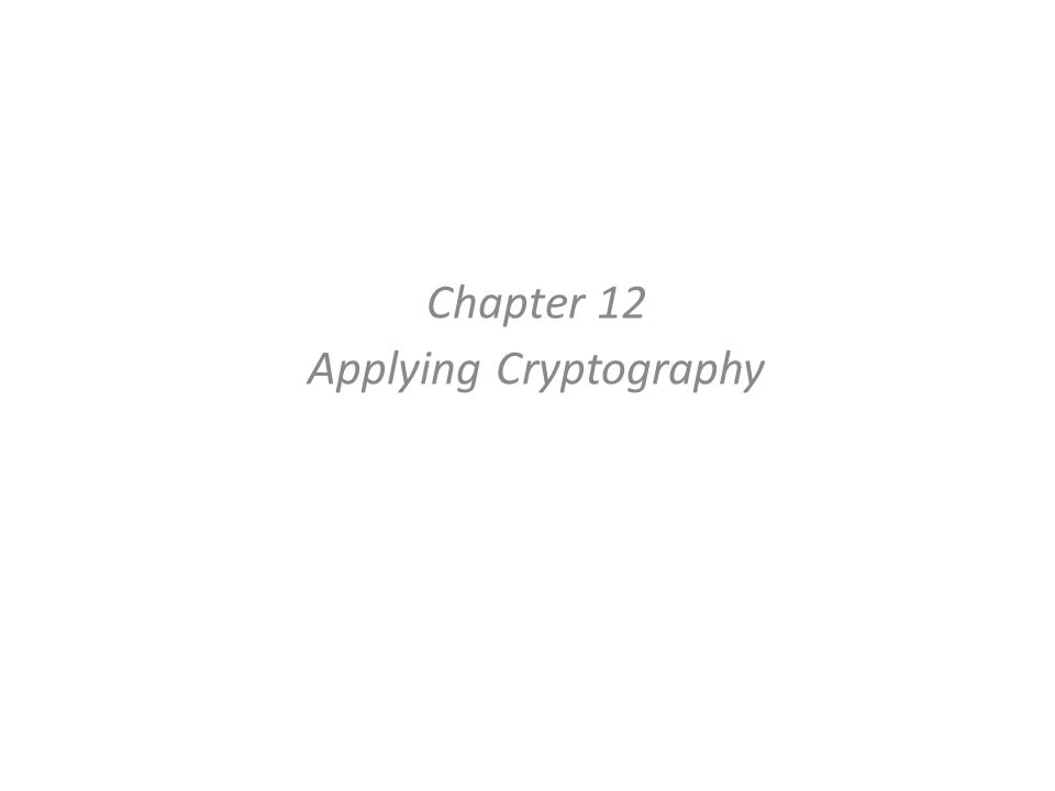 Chapter 12 Applying Cryptography