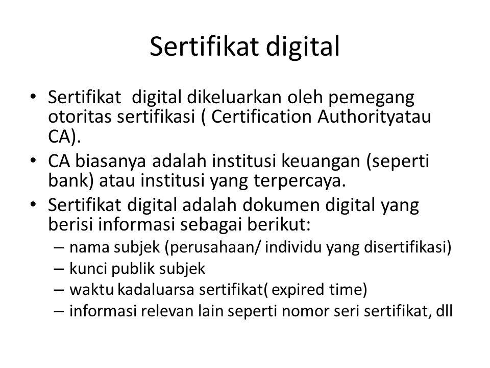 Sertifikat digital Sertifikat digital dikeluarkan oleh pemegang otoritas sertifikasi ( Certification Authorityatau CA).