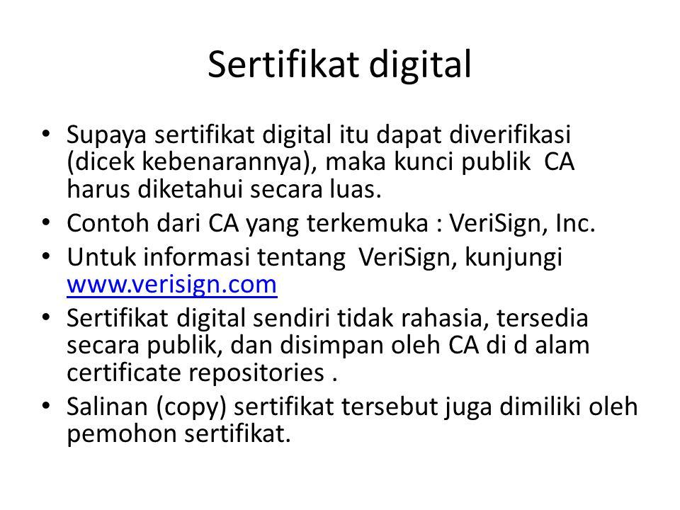 Sertifikat digital Supaya sertifikat digital itu dapat diverifikasi (dicek kebenarannya), maka kunci publik CA harus diketahui secara luas.