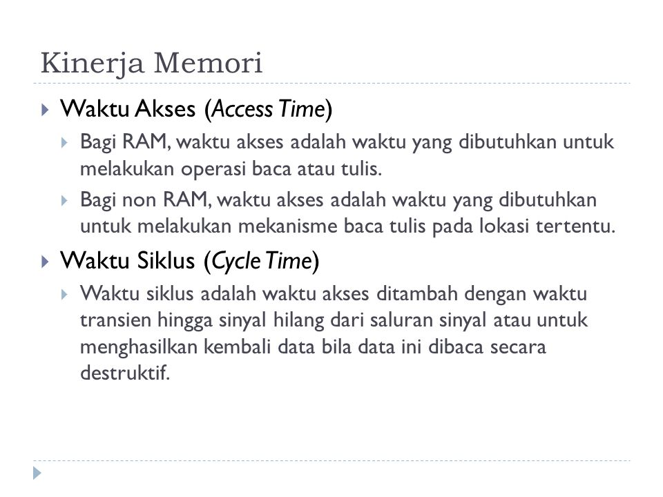 Kinerja Memori Waktu Akses (Access Time) Waktu Siklus (Cycle Time)