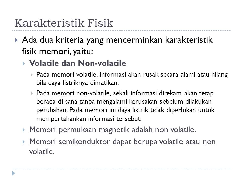 Karakteristik Fisik Ada dua kriteria yang mencerminkan karakteristik fisik memori, yaitu: Volatile dan Non-volatile.