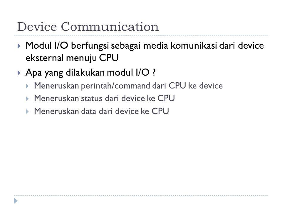 Device Communication Modul I/O berfungsi sebagai media komunikasi dari device eksternal menuju CPU.