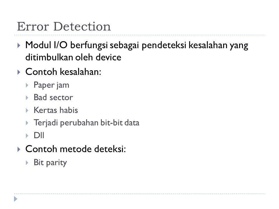 Error Detection Modul I/O berfungsi sebagai pendeteksi kesalahan yang ditimbulkan oleh device. Contoh kesalahan: