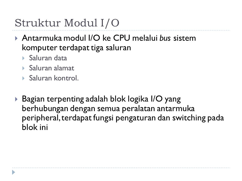 Struktur Modul I/O Antarmuka modul I/O ke CPU melalui bus sistem komputer terdapat tiga saluran. Saluran data.
