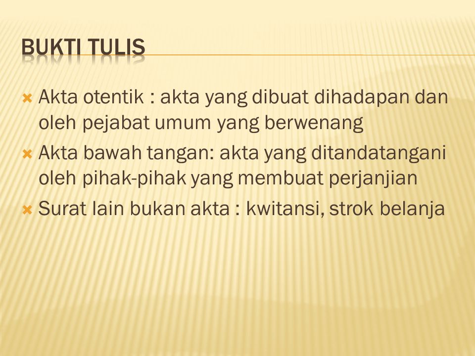 Bukti tulis Akta otentik : akta yang dibuat dihadapan dan oleh pejabat umum yang berwenang.